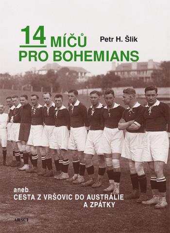 14 míčů pro Bohemians aneb cesta z Vršovic do Austrálie a zpět (2. vydání)