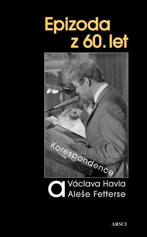Epizoda z 60. let. Korespondence Václava Havla a Aleše Fetterse