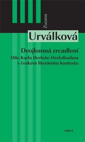 Dvojlomná zrcadlení. Dílo Karla Herloše-Herloßsohna v českém literárním kontextu